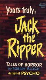 Yours Truly Jack the Ripper and Other Tales by Robert Bloch